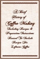 A Brief History of Coffeemaking, Free Ebook, Compliments Of The Author of the Old-Fashioned Regency Romance novel, A Very Merry Chase