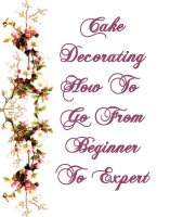 Cake Decorating How To Go From Beginner To Expert, A Free Ebook, Compliments Of The Author of the Old-Fashioned Regency Romance novel, A Very Merry Chase