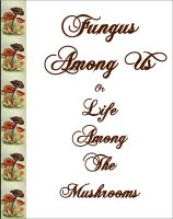 Fungus Among Us Or Life Among The Mushrooms, A Free Ebook, Compliments Of The Author of the Old-Fashioned Regency Romance novel, A Very Merry Chase