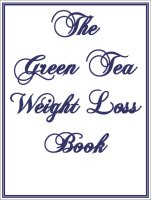 Green Tea Weight Loss Book, A Free Ebook, Compliments Of The Author of the Old-Fashioned Regency Romance novel, A Very Merry Chase